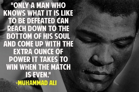 muhammad_ali_quote_only_a_man_who_knows_what_it_is_like_to_be_defeated_can_reach_down_to_the_bottom_of_his_soul_and_come_up_with_the_extra_ounce_of_power_it_takes_to_win_when_the_match_is_ev