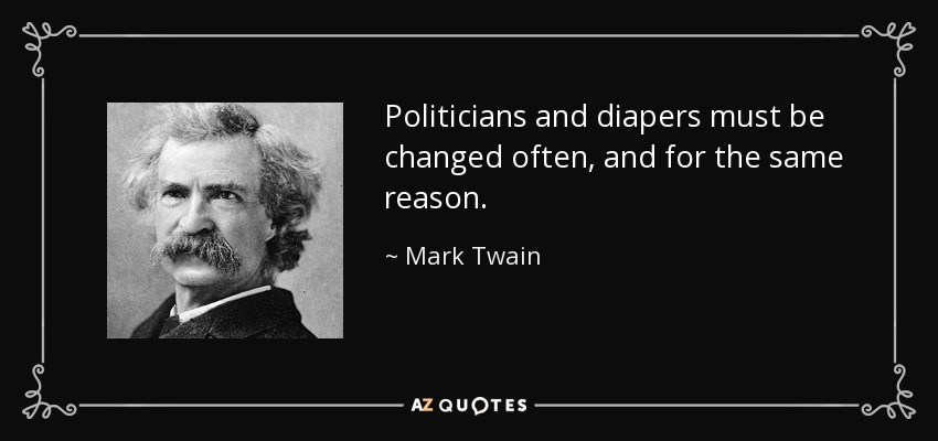 quote-politicians-and-diapers-must-be-changed-often-and-for-the-same-reason-mark-twain-45-4-0434
